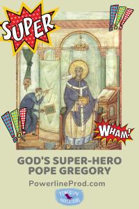 God's Super-Hero Pope Gregory the Great