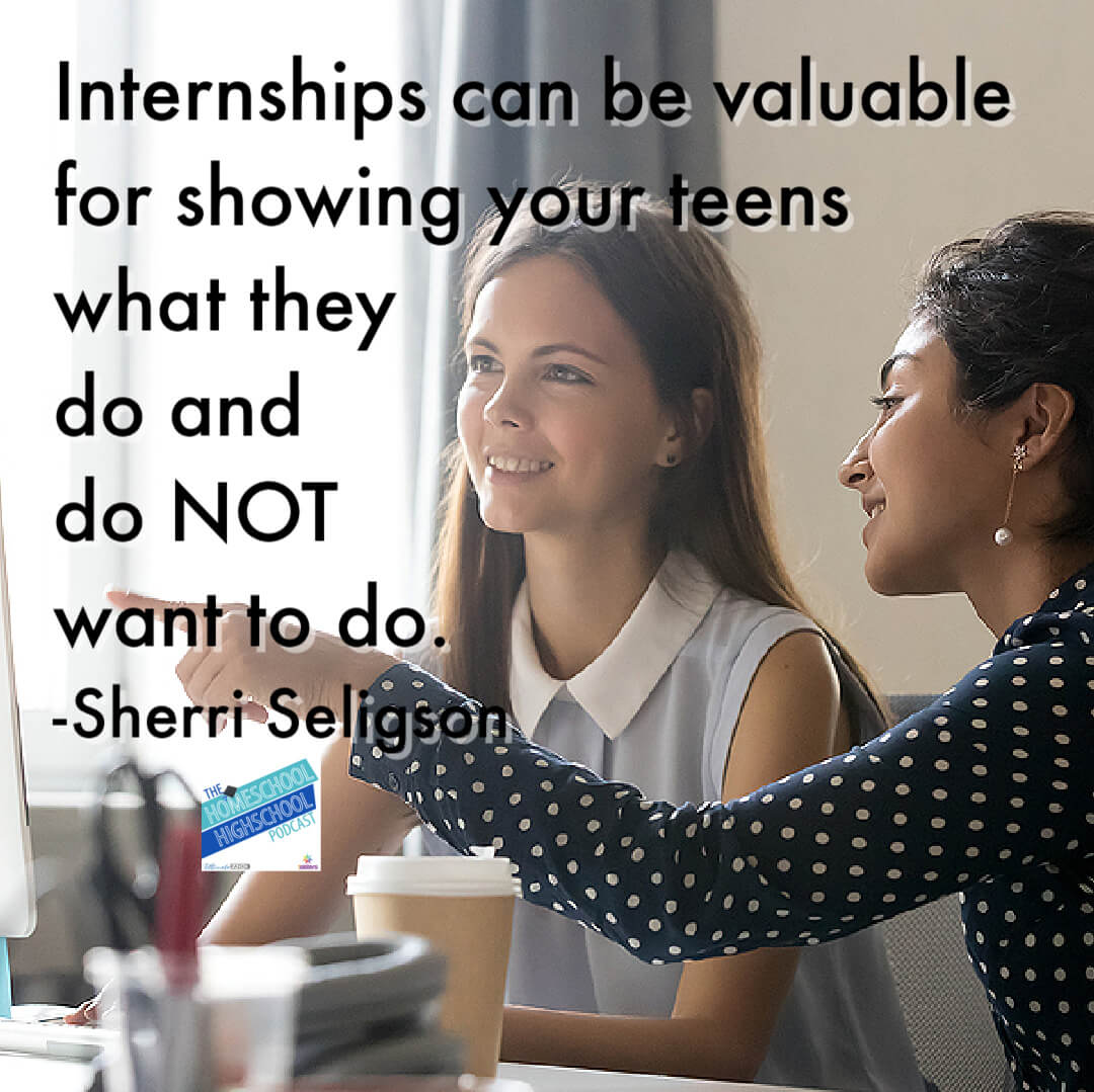 Internships can be valuable for showing your teens what they do and do NOT want to do. -Sherri Seligson