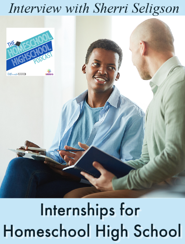Internships for Homeschool High School, Interview with Sherri Seligson #HomeschoolHighSchoolPodcast #HighSchoolInternships #InternschipsForHighSchoolCredit #SherriSeligson #HomeschoolHighSchool