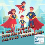 Finish Well Homeschool Podcast, Podcast #123, 3 Ways to Inspire Your Family with Christian Super-Heroes, with Meredith Curtis on the Ultimate Homeschool Podcast Network