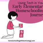 Using Tech in your Early Elementary Homeschooling Journey