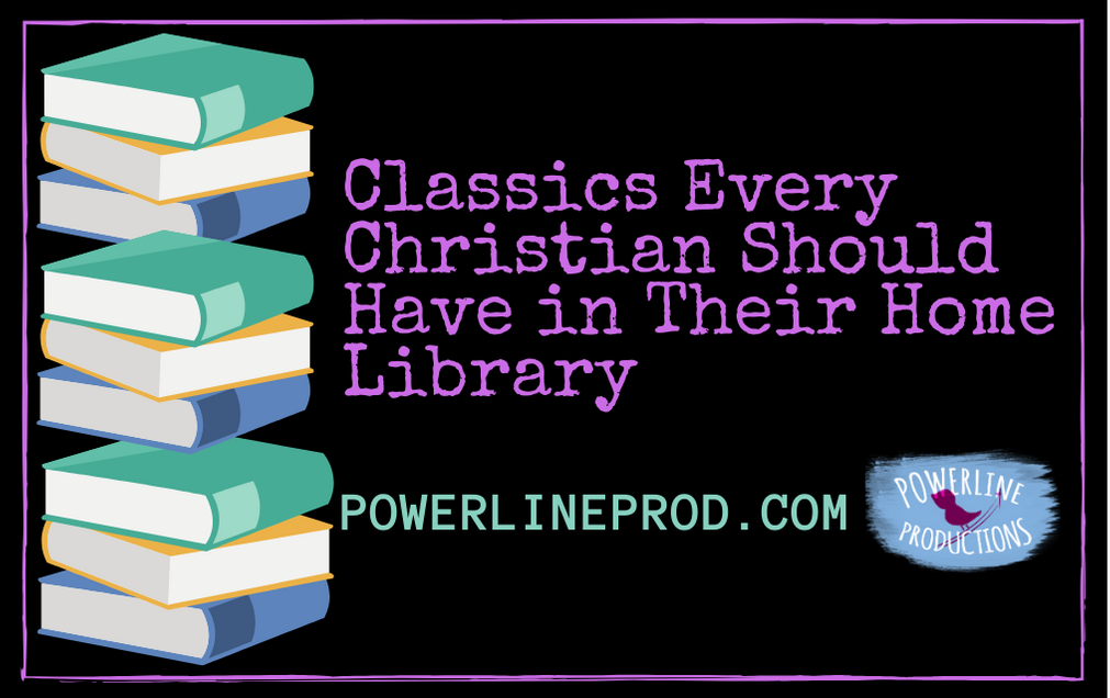 PowerlineProd.com Blog, Classics Every Christian Should Have in Their Library, by Meredith Curtis