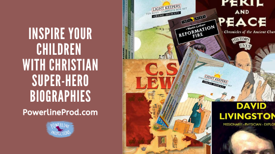 PowerlineProd.com Blog, Inspire Your Children with Christian Super-Hero Biographies, by Meredith Curtis