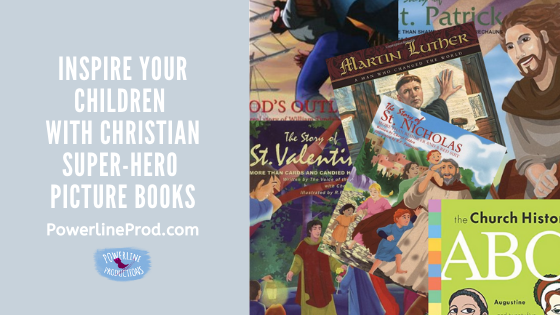 PowerlineProd.com Blog, Inspire Your Children with Christian Super Hero Picture Books, by Meredith Curtis