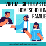 Virtual Gift Ideas for Homeschooling Families