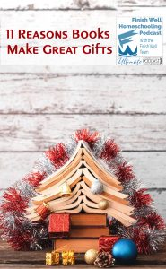 Finish Well Homeschool Podcast, Podcast #125 11 Reasons Books Make Great Gifts, with Meredith Curtis on the Ultimate Homeschool Podcast Network
