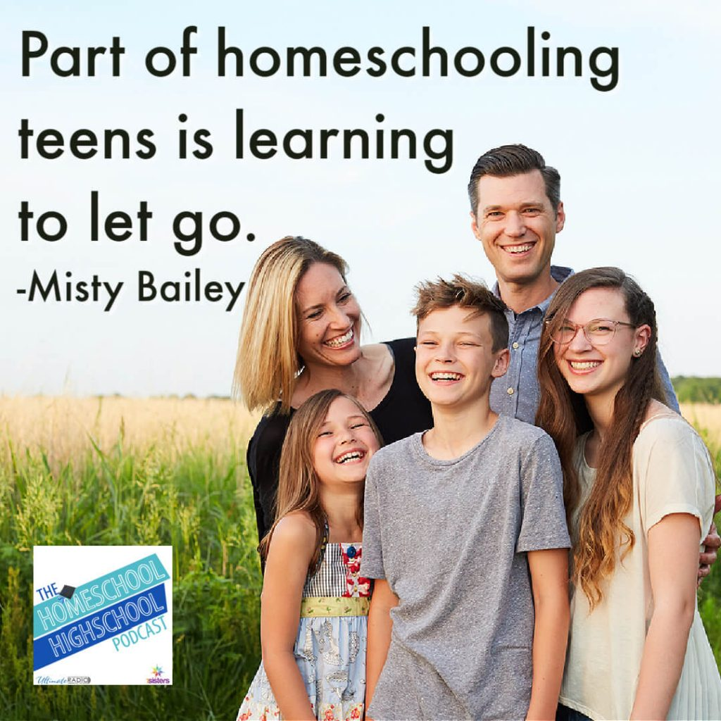 Part of homeschooling teens is learning to let go. Misty Bailey on the Homeschool Highschool Podcast