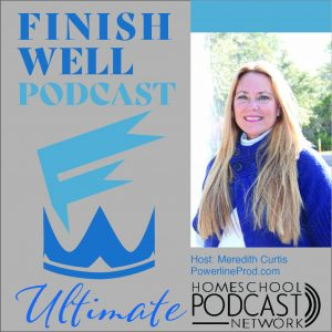 Finish Well Homeschool Podcast with Meredith Curtis
