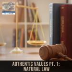Authentic Values – Part 1: Natural Law