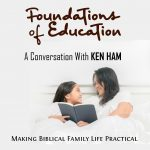 The Foundations of Education – A Conversation with Ken Ham – MBFLP 256