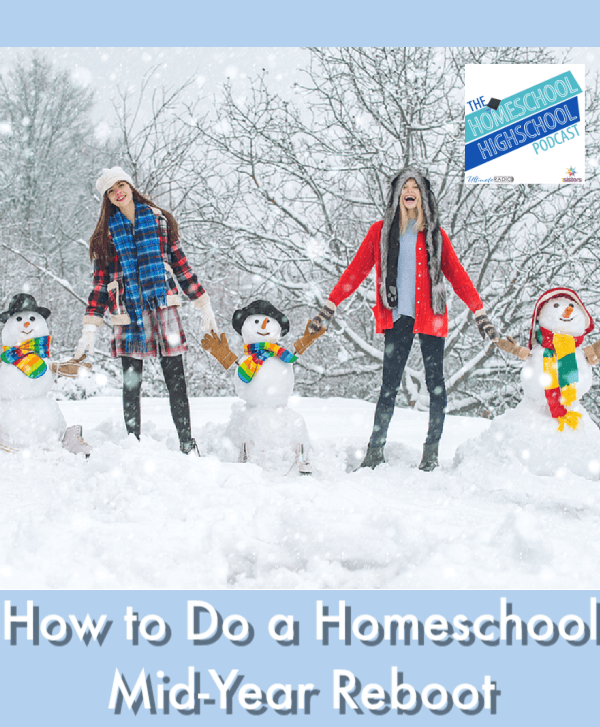 How to Do a Homeschool Mid-Year Reboot #HomeschoolHighSchoolPodcast