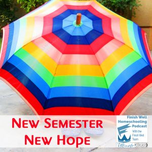 Finish Well Homeschool Podcast, Podcast #127 New Semester New Hope, with Meredith Curtis on the Ultimate Homeschool Podcast Network