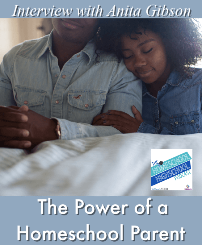 The Power of a Homeschool Parent, Interview with Anita Gibson