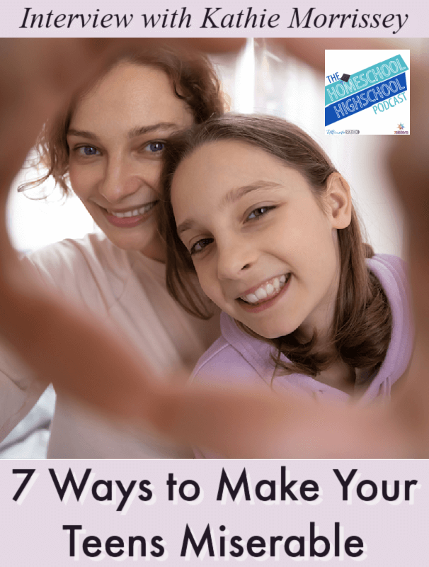 7 Ways to Make Your Teens Miserable, Interview with Kathie Morrissey