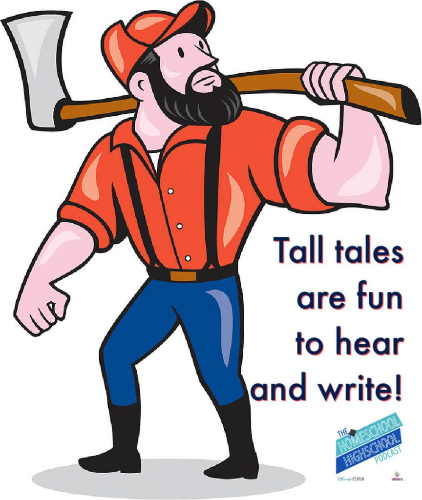 Tall tales are fun to hear and write. #7SistersHomeschool #HomeschoolHighSchoolPodcast #TallTales