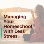 Managing Your Homeschool with Less Stress