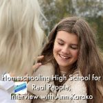 Homeschooling High School for Real People, Interview with Ann Karako