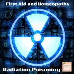 First Aid and Homeopathy Part 5: Radiation Poisoning