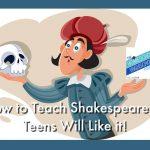 How to Teach Shakespeare so Teens Will Like it!