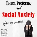 Teens, Preteens, and Social Anxiety – MBFLP 263