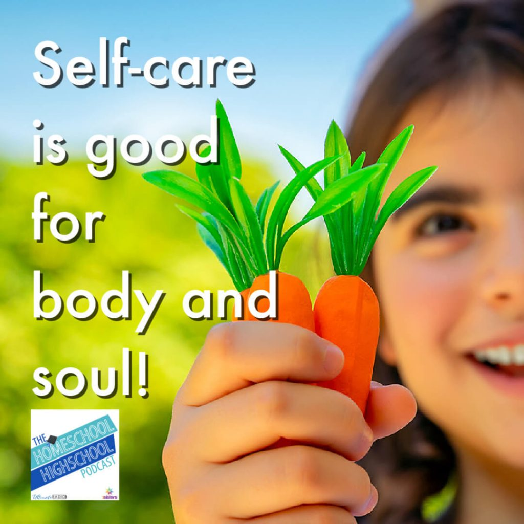 Self-care is good for body and soul. Homeschool Highschool Podcast