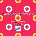 Psychological First Aid in Homeschool High School