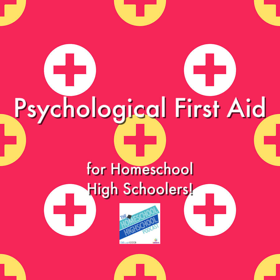 Psychological First Aid for Homeschool High Schoolers