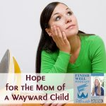 Hope for the Mom of a Wayward Child