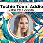 Techie Teen Addie – Digital Print Designs