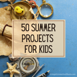 50 Summer Projects For Kids