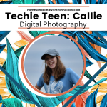 Techie Teen Callie: Digital Photography