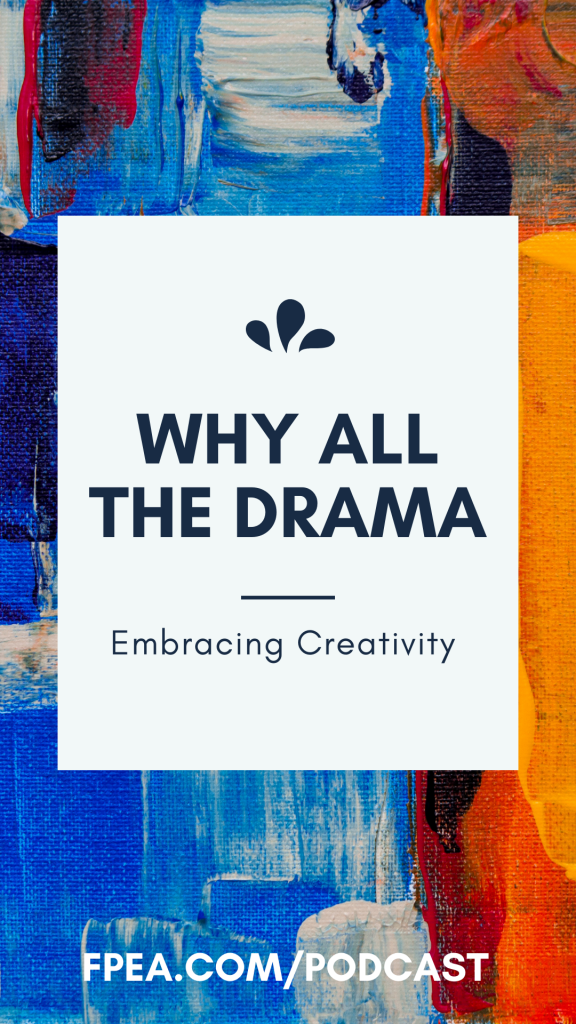 Why All The Drama: Embracing Creativity