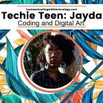 Techie Teen Jayda Coding and Digital Art