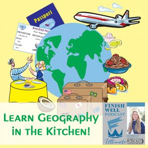 Finish Well Homeschool Podcast, Podcast #140, Learn Geography in the Kitchen!, with Meredith Curtis on the Ultimate Homeschool Podcast Network