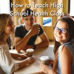 How to Teach High School Health Class