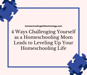 Challenging Yourself as a Homeschool Mom
