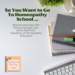 So You Want to Go To Homeopathy School … Interview with Denise Straiges and Jamie Bell from Academy of Homeopathy Education