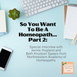 So You Want To Be A Homeopath… with Jennie Hogland and Beth Knudsen Spears from Northwestern Academy of Homeopathy