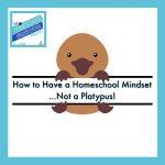 How to Have a Homeschool Mindset…Not a Platypus!