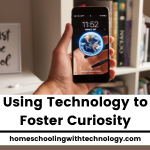 Using Technology to Foster Curiosity